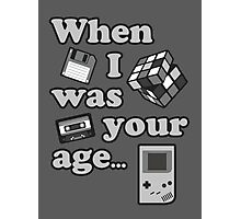 When I Was Your Age... Photographic Print