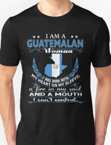 I am a Guatemalan Woman - I was born with My Heart On My Sleeve - A Fire In my Soul and a Mouth I can not Control Unisex T-Shirt