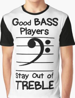 Good Bass Players Stay Out of Treble Graphic T-Shirt