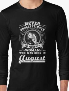 Never underestimate the power of a woman who was born in August Long Sleeve T-Shirt