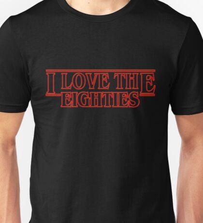 LOVE STRANGER THINGS EIGHTIES! Unisex T-Shirt