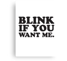 BLINK IF YOU WANT ME. Canvas Print