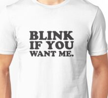 BLINK IF YOU WANT ME. Unisex T-Shirt