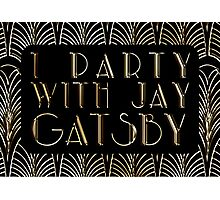 I Party With Jay Gatsby Photographic Print