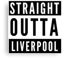 Straight Outta Liverpool Canvas Print