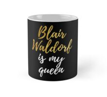 Blair Waldorf is my queen Mug