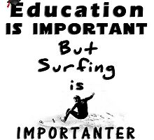 Surfing is importanter by Dave  Gosling Designs