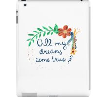 All my dreams come true iPad Case/Skin
