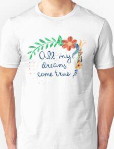 All my dreams come true Unisex T-Shirt