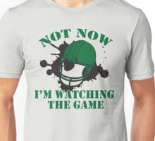 NOT NOW! I'm watching the game Unisex T-Shirt