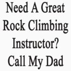 Need A Great Rock Climbing Instructor? Call My Dad  by supernova23