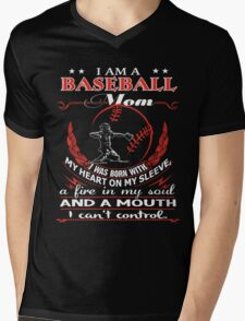 I am a Baseball mom - I was born with My Heart On My Sleeve - A Fire In my Soul and a Mouth I can not Control Mens V-Neck T-Shirt