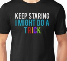 Keep Staring, I might do a Trick Unisex T-Shirt