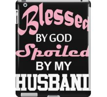 Blessed By God Spoiled By My Husband  iPad Case/Skin