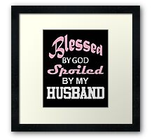 Blessed By God Spoiled By My Husband  Framed Print
