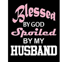 Blessed By God Spoiled By My Husband  Photographic Print
