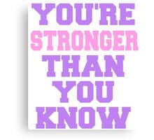 You're stronger than yo uknow Canvas Print