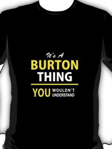 It's A BURTON thing, you wouldn't understand !! T-Shirt