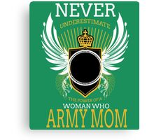 Never underestimate the power of a Army mom Canvas Print