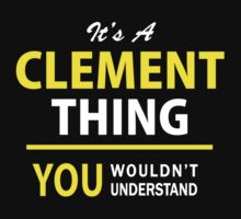 It's A CLEMENT thing, you wouldn't understand !! by satro