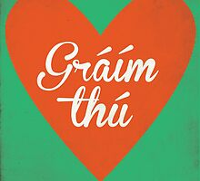 Graim Thu (I Love You) Irish Phrase by The Eighty-Sixth Floor