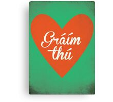 Graim Thu (I Love You) Irish Phrase Canvas Print
