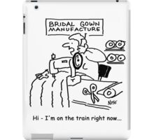Wedding dress maker is on the train right now iPad Case/Skin