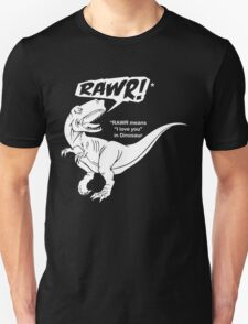 RAWR Means I Love You In Dinosaur Unisex T-Shirt