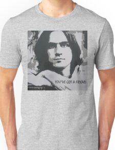 You've Got a Friend Unisex T-Shirt