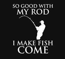 So Good With My Rod Unisex T-Shirt