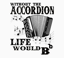 Without the Accordion Life Would Bb - Best gift for an Accordion Player Unisex T-Shirt
