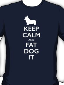 Keep Calm and Fat Dog It T-Shirt