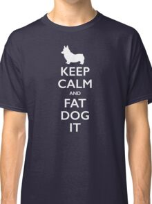 Keep Calm and Fat Dog It Classic T-Shirt