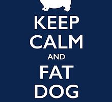 Keep Calm and Fat Dog It by Stephanie Jayne Whitcomb