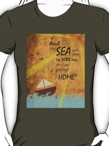 The Sea will Come to Kiss Me T-Shirt
