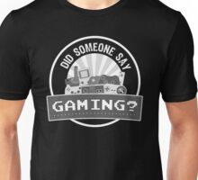 Did SOMEONE Say GAMING? Unisex T-Shirt