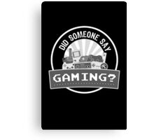 Did SOMEONE Say GAMING? Canvas Print