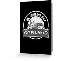 Did SOMEONE Say GAMING? Greeting Card
