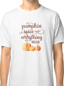 Pumpkin Spice and Everything Nice Fall Quote Classic T-Shirt