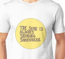 The Sun Is Always Shining Unisex T-Shirt