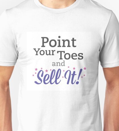 Point your toes and sell it! Unisex T-Shirt