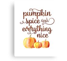 Pumpkin Spice and Everything Nice Fall Quote Canvas Print
