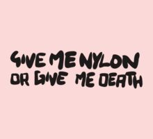 Give me nylon or give me death Kids Tee