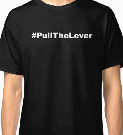 #PullTheLever Classic T-Shirt