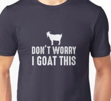 Don't Worry I Goat This Unisex T-Shirt