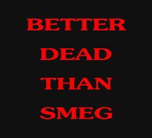 Better Dead Than Smeg Unisex T-Shirt