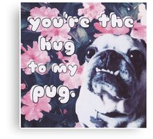 The Hug to My Pug Canvas Print