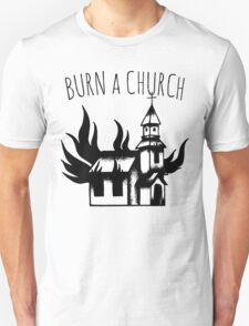 Burn a Church! Unisex T-Shirt