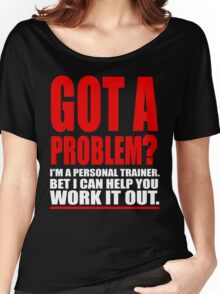 GOT A PROBLEM? Personal Trainer Promotional Humour Women's Relaxed Fit T-Shirt