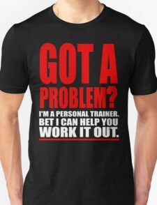 GOT A PROBLEM? Personal Trainer Promotional Humour Unisex T-Shirt